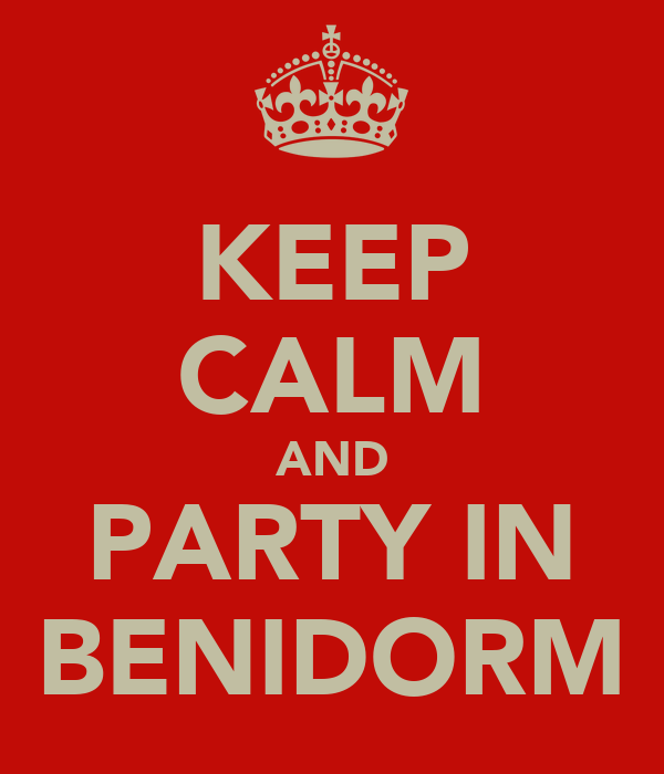 KEEP CALM AND PARTY IN BENIDORM