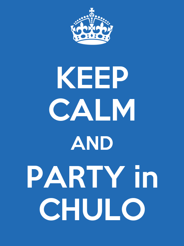 KEEP CALM AND PARTY in CHULO