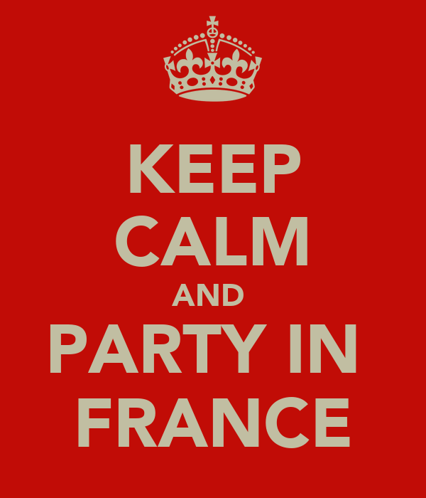 KEEP CALM AND  PARTY IN  FRANCE