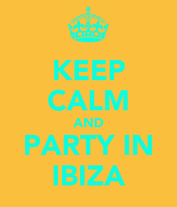 KEEP CALM AND PARTY IN IBIZA