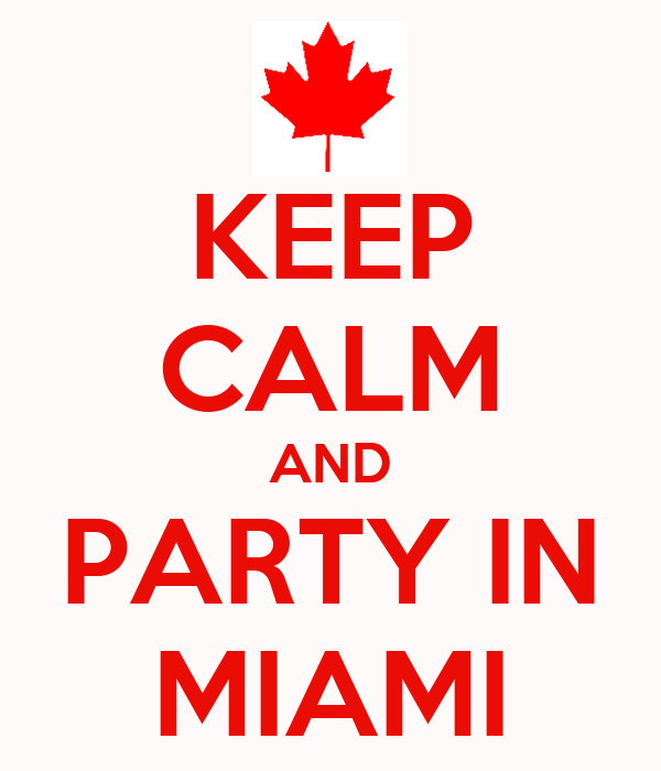 KEEP CALM AND PARTY IN MIAMI