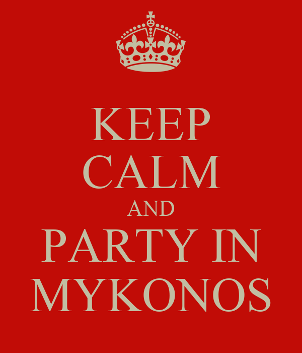 KEEP CALM AND PARTY IN MYKONOS