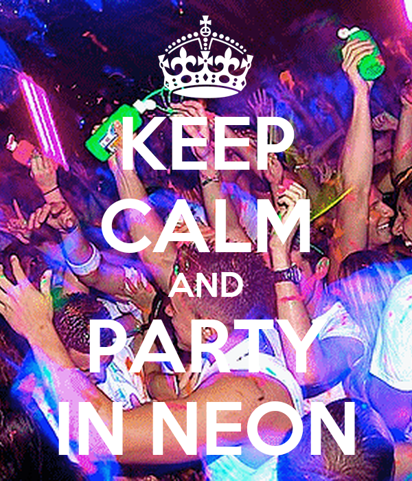 KEEP CALM AND PARTY IN NEON
