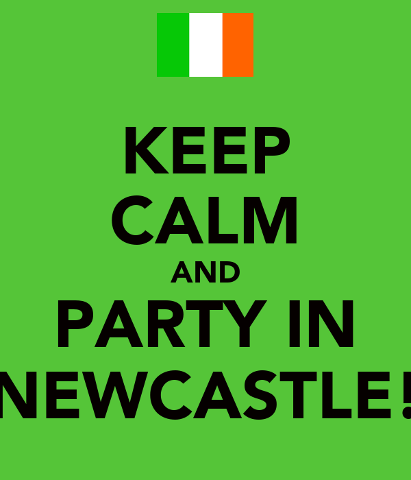 KEEP CALM AND PARTY IN NEWCASTLE!