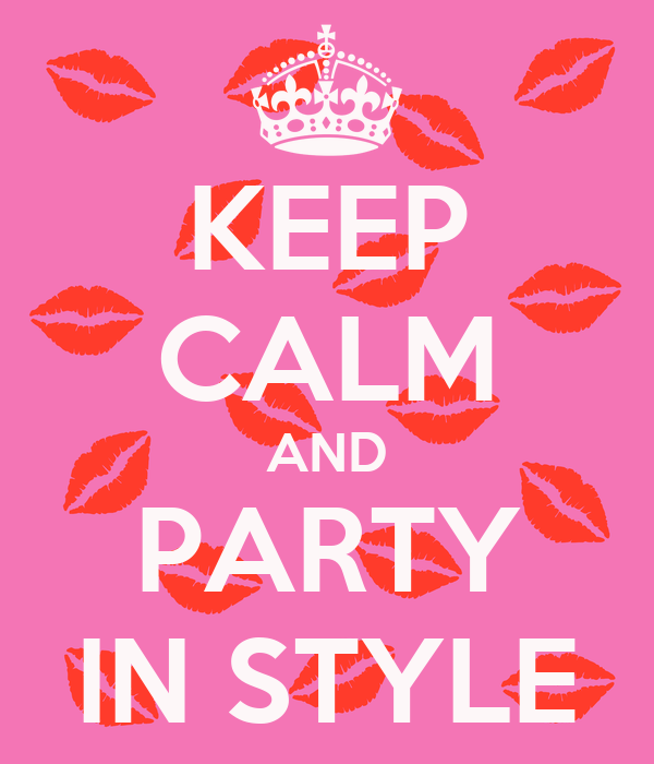 KEEP CALM AND PARTY IN STYLE