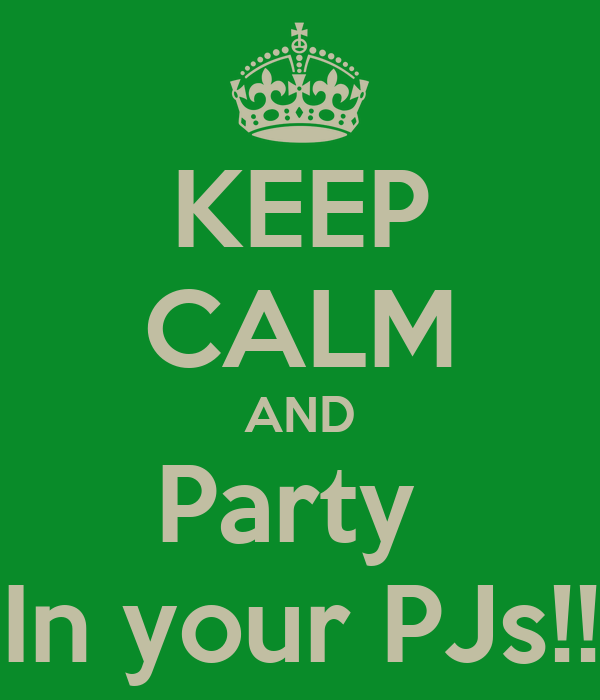 KEEP CALM AND Party  In your PJs!!