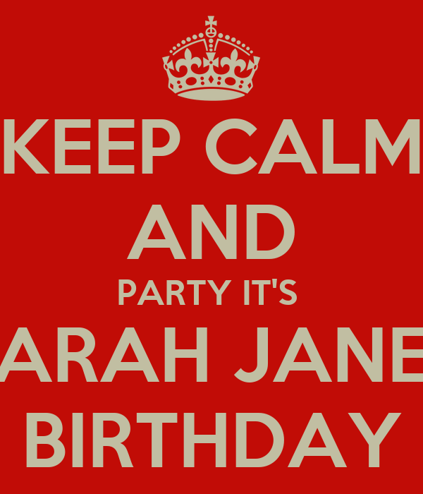 KEEP CALM AND PARTY IT'S  SARAH JANES BIRTHDAY