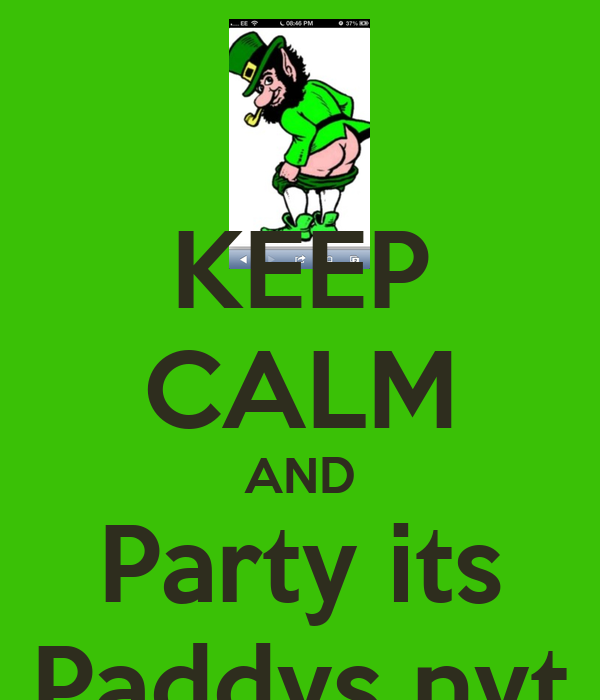 KEEP CALM AND Party its Paddys nyt