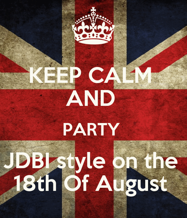 KEEP CALM  AND  PARTY  JDBI style on the  18th Of August