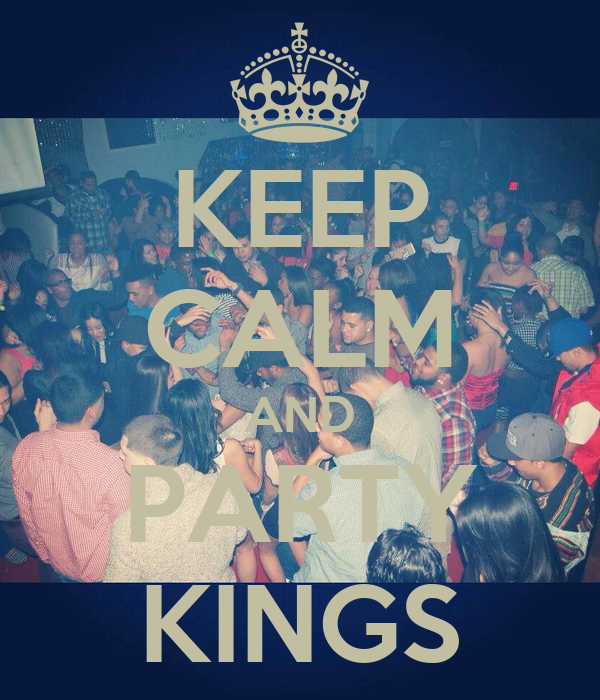 KEEP CALM AND PARTY KINGS