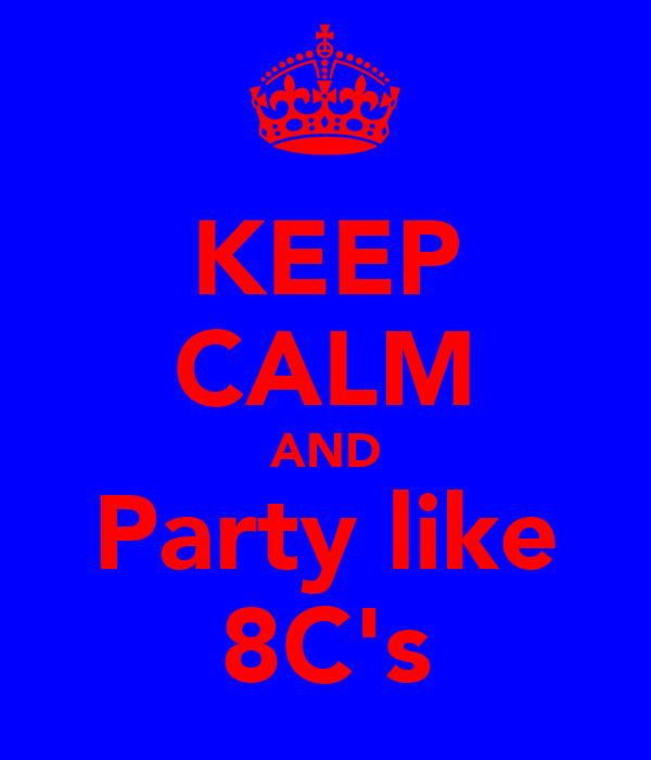 KEEP CALM AND Party like 8C's