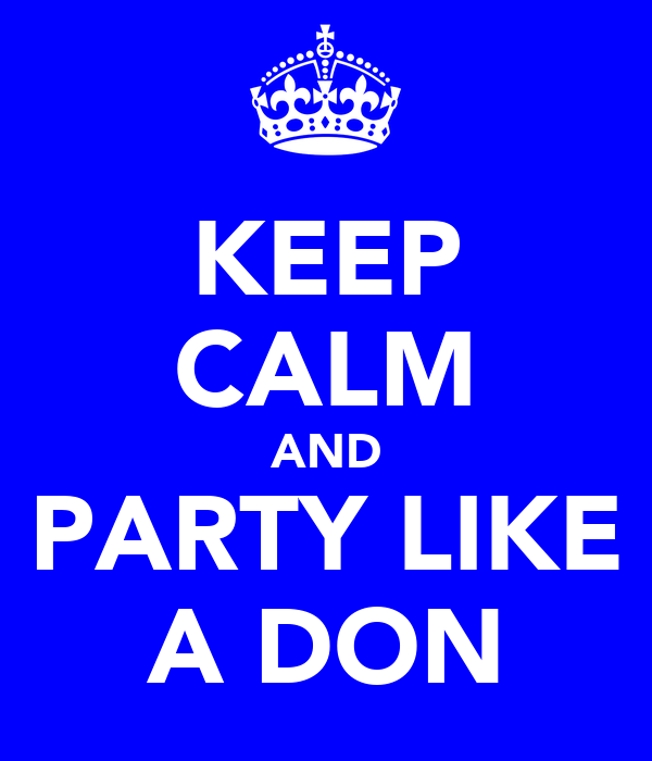 KEEP CALM AND PARTY LIKE A DON