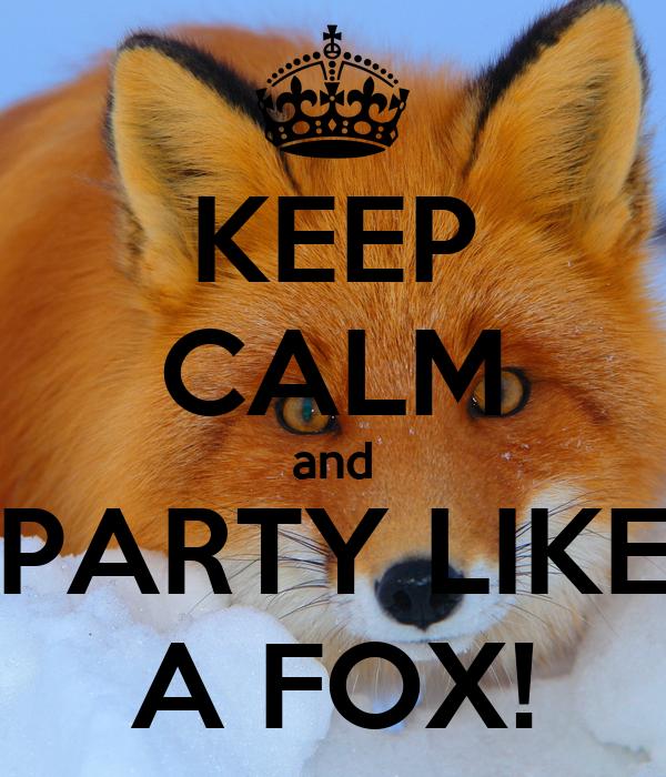 KEEP CALM and PARTY LIKE A FOX!