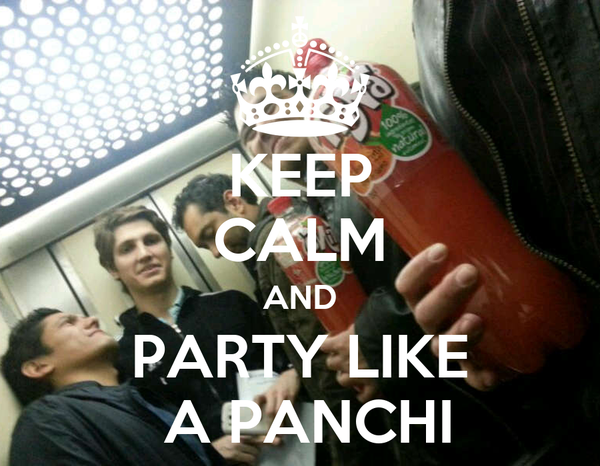 KEEP CALM AND PARTY LIKE  A PANCHI