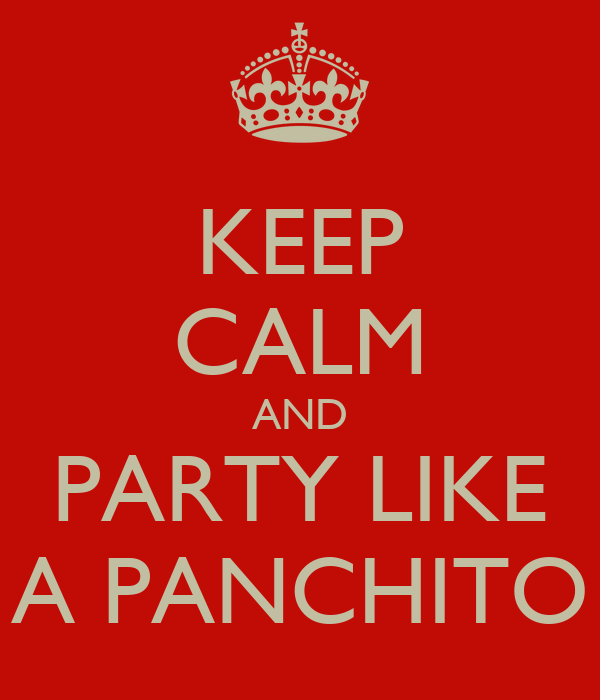 KEEP CALM AND PARTY LIKE A PANCHITO