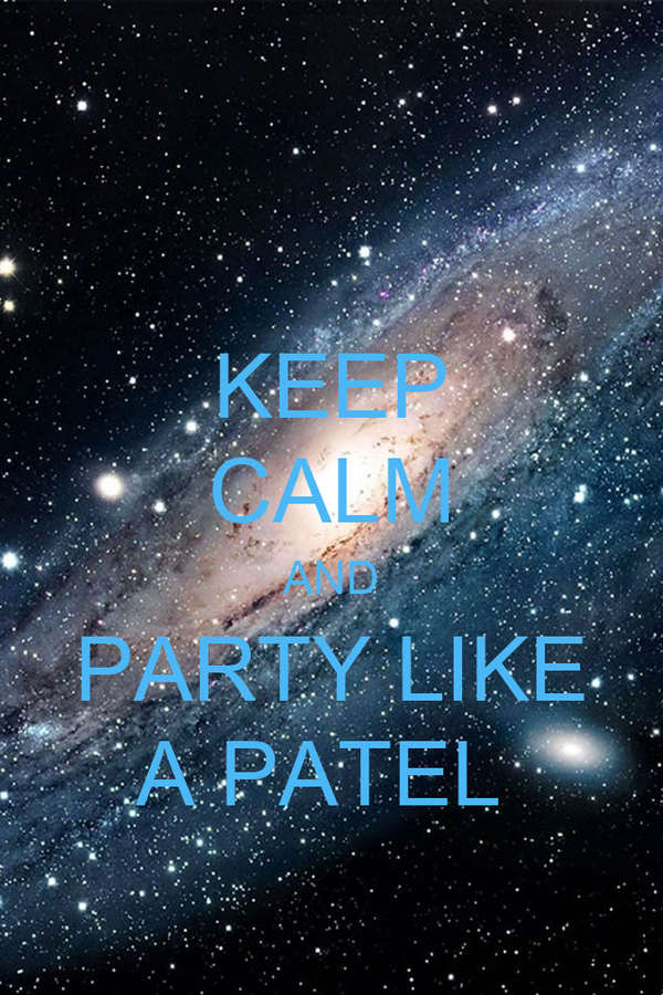 KEEP CALM AND PARTY LIKE A PATEL