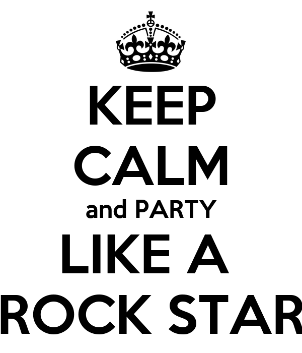 KEEP CALM and PARTY LIKE A  ROCK STAR