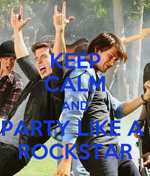 KEEP CALM AND PARTY LIKE A  ROCKSTAR