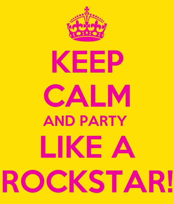 KEEP CALM AND PARTY  LIKE A ROCKSTAR!