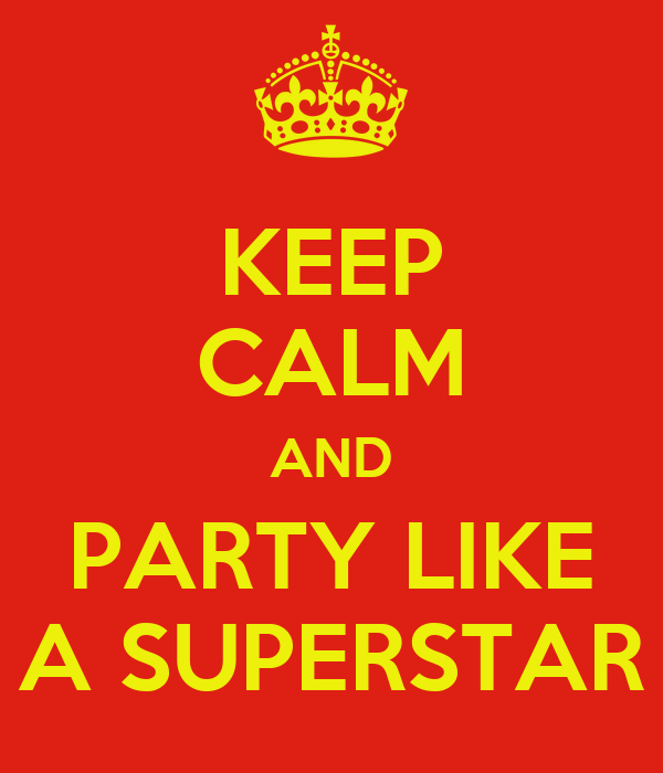 KEEP CALM AND PARTY LIKE A SUPERSTAR