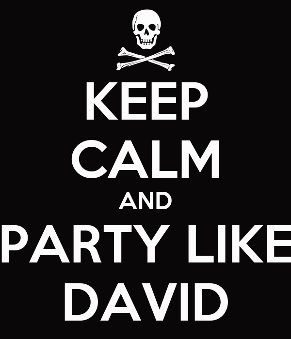KEEP CALM AND PARTY LIKE DAVID