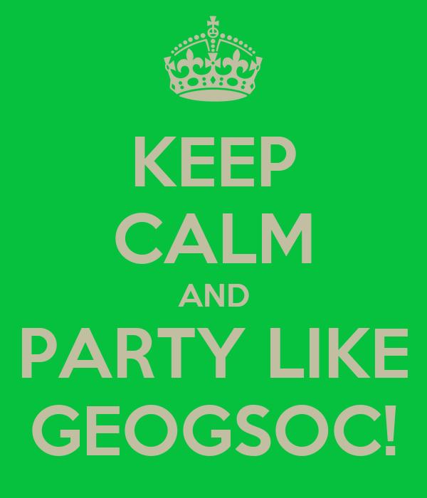 KEEP CALM AND PARTY LIKE GEOGSOC!