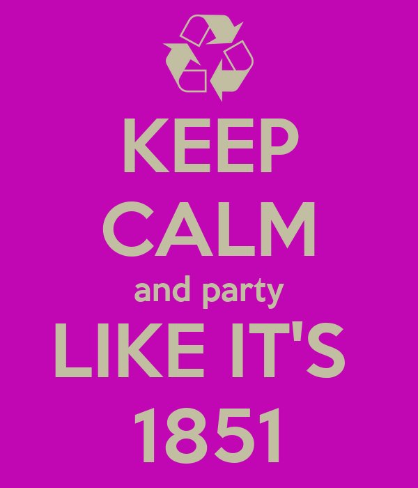 KEEP CALM and party LIKE IT'S  1851