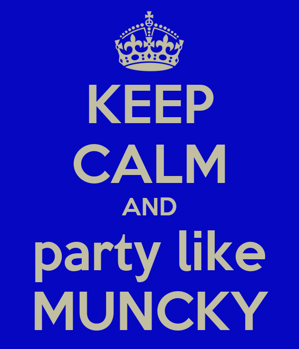 KEEP CALM AND party like MUNCKY