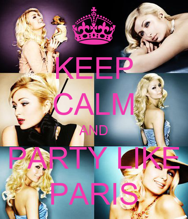 KEEP CALM AND PARTY LIKE PARIS
