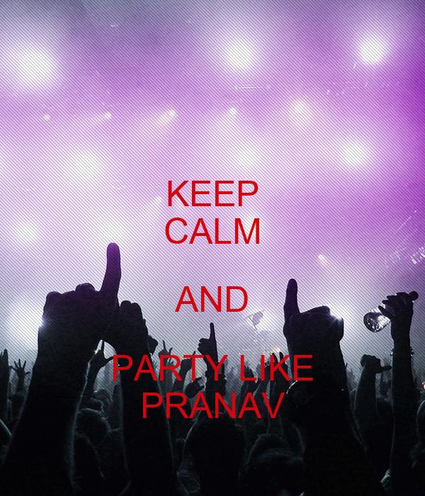 KEEP CALM AND PARTY LIKE PRANAV