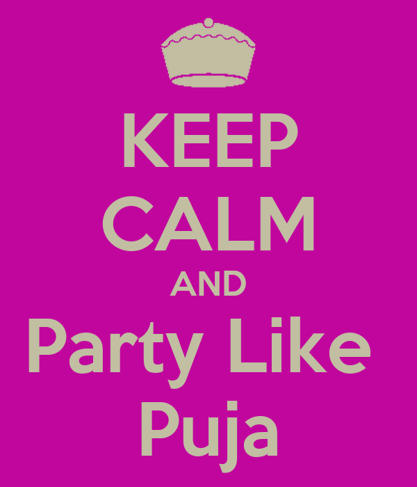 KEEP CALM AND Party Like  Puja