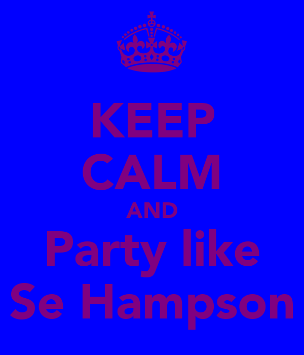 KEEP CALM AND Party like Se Hampson