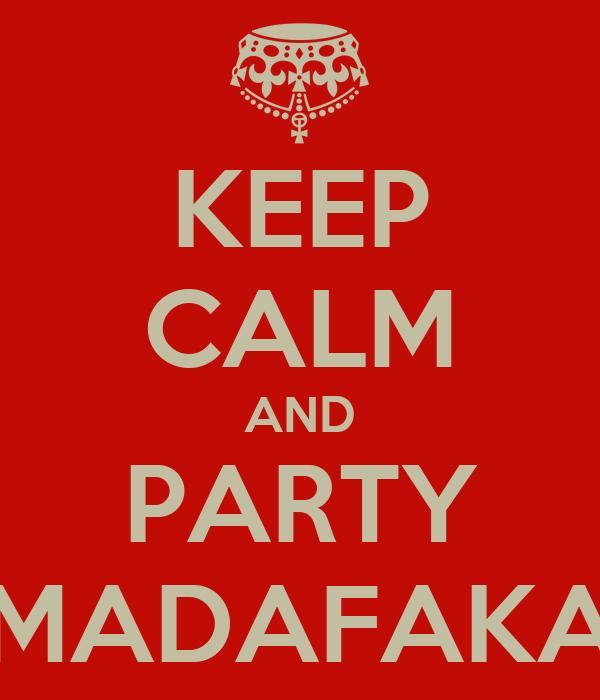 KEEP CALM AND PARTY MADAFAKA