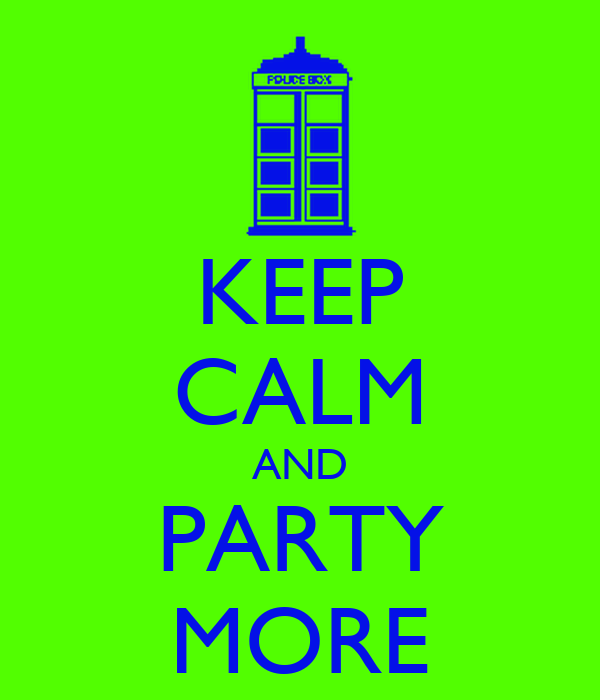 KEEP CALM AND PARTY MORE