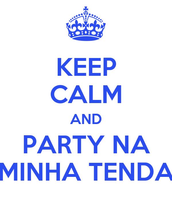 KEEP CALM AND PARTY NA MINHA TENDA