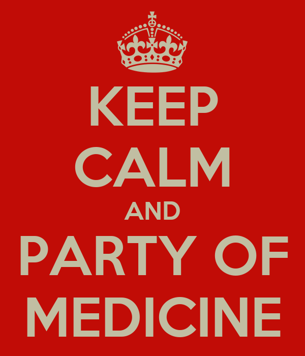 KEEP CALM AND PARTY OF MEDICINE