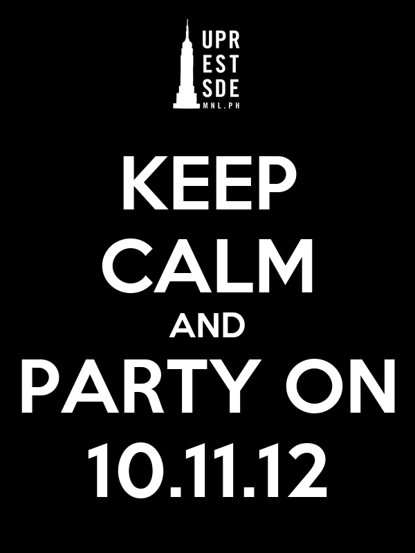 KEEP CALM AND PARTY ON 10.11.12