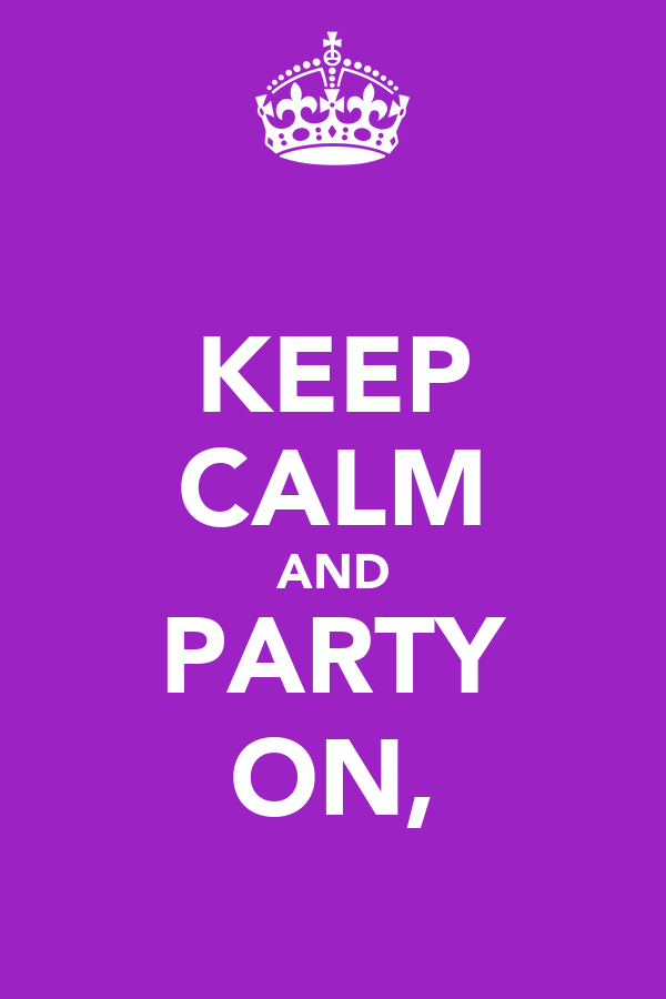 KEEP CALM AND PARTY ON,