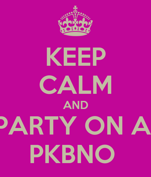 KEEP CALM AND PARTY ON A  PKBNO