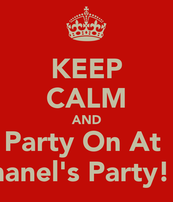 KEEP CALM AND Party On At  Chanel's Party!!!