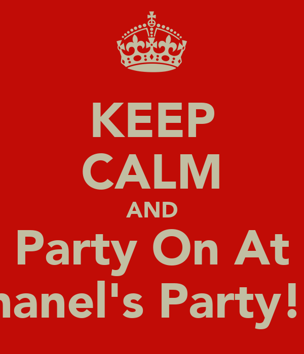 KEEP CALM AND Party On At Chanel's Party!!