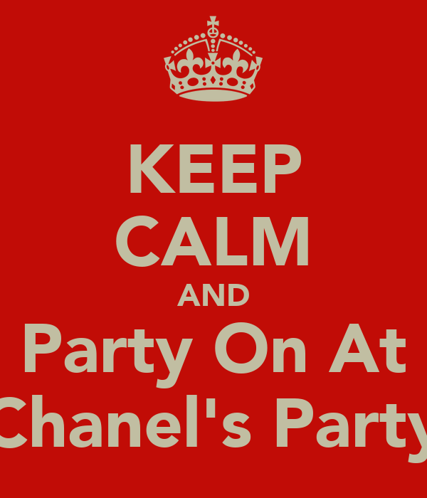 KEEP CALM AND Party On At Chanel's Party