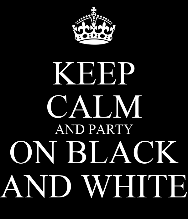 KEEP CALM AND PARTY ON BLACK AND WHITE