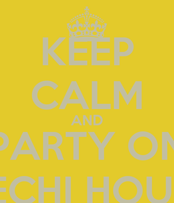 KEEP CALM AND PARTY ON DECHI HOUSE