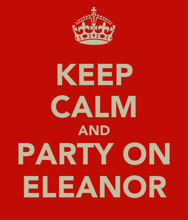 KEEP CALM AND PARTY ON ELEANOR