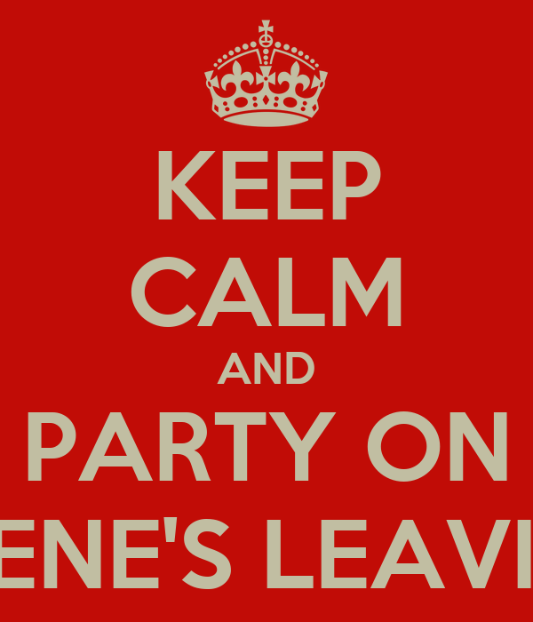 KEEP CALM AND PARTY ON FOR IRENE'S LEAVING DO