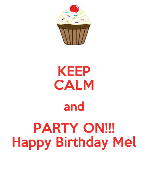 KEEP CALM and PARTY ON!!! Happy Birthday Mel
