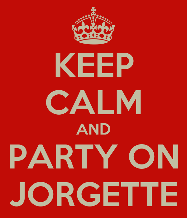 KEEP CALM AND PARTY ON JORGETTE