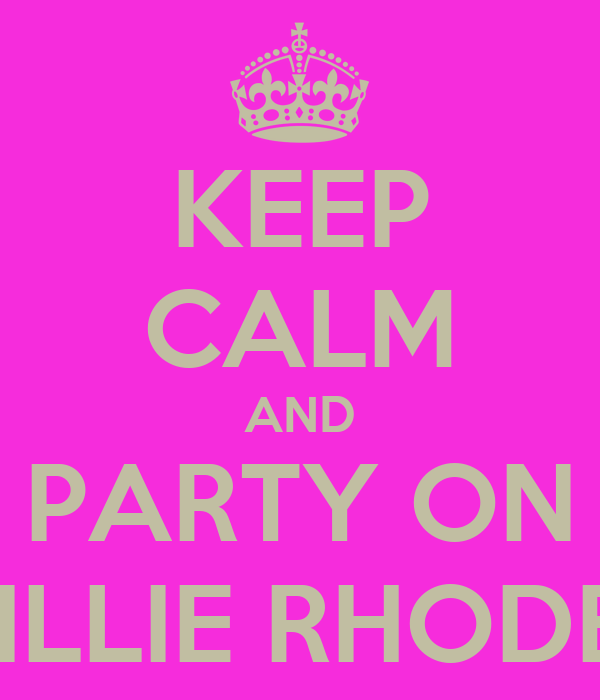 KEEP CALM AND PARTY ON MILLIE RHODES