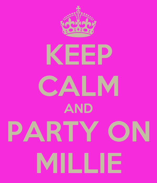 KEEP CALM AND PARTY ON MILLIE